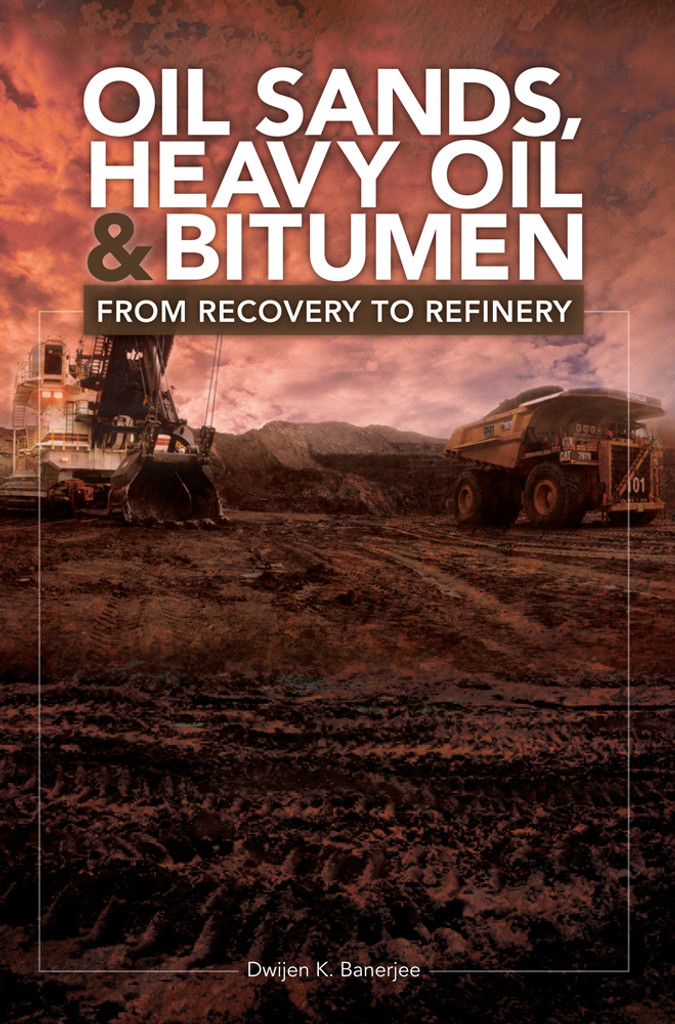 Oil Sands, Heavy Oil & Bitumen: From Recovery to Refinery