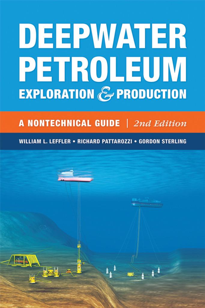 Deepwater Petroleum Exploration & Production: A Nontechnical Guide, 2nd Edition