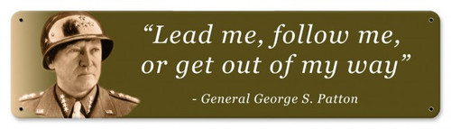"""""""GENERAL PATTON: LEAD OR FOLLOW""""  METAL  SIGN"""