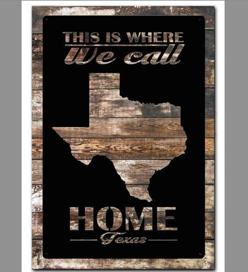 """""""TEXAS IS WHERE WE CALL HOME"""" METAL AND WOOD SIGN"""