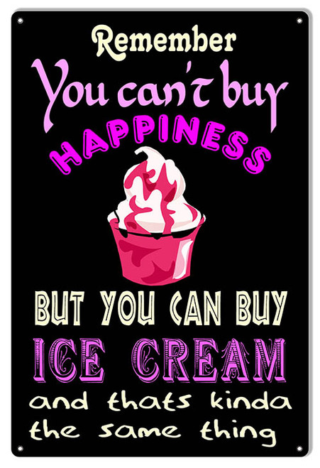 """CAN'T BUY HAPPINESS --YOU CAN BUY ICE CREAM""  NOSTALGIC METAL SIGN"