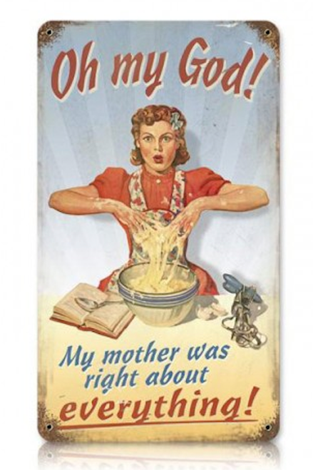 """""""MOTHER  WAS  RIGHT """" METAL  SIGN"""