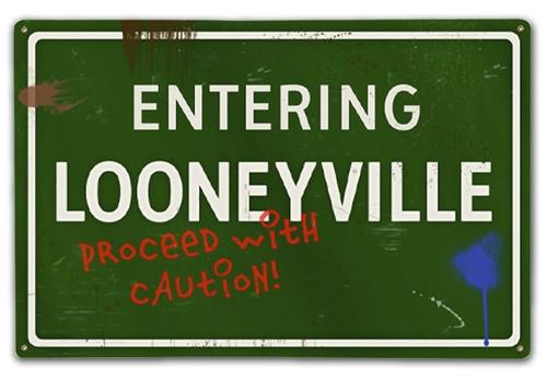 """ENTERING  LOONEYVILLE""  METAL  SIGN"