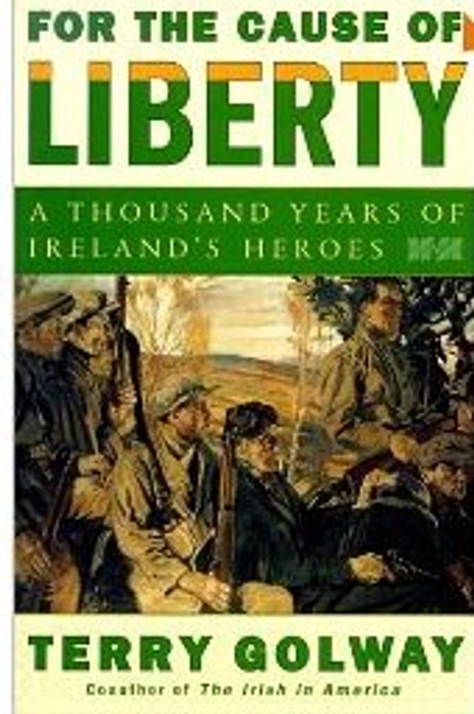 For The cause Of Liberty - A Thousand Years Of Ireland's Heroes (Hardback)