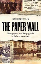 The Paper Wall - Newspapers And propaganda In Ireland 1919-1921