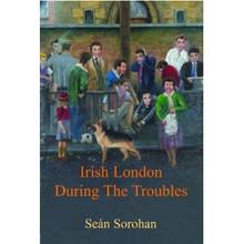 Irish London during the Troubles by Seán Sorohan