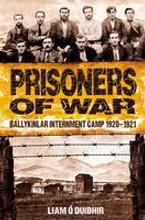 Prisoners of War Ballykinlar Internment Camp 1920 1921