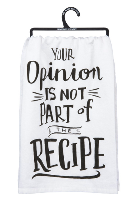 Your Opinion Is Not Part Of The Recipe Dish Towel