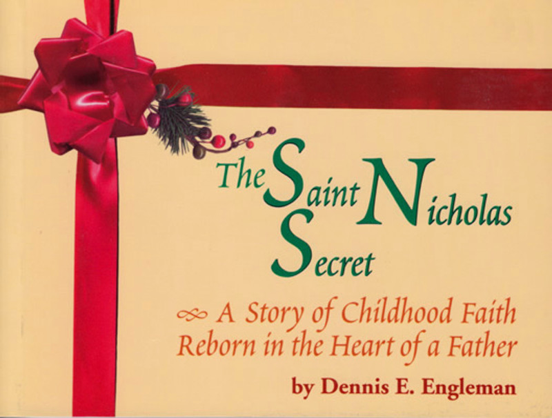 THE SAINT NICHOLAS SECRET: A story of Childhood Faith Reborn in the Heart of a Father