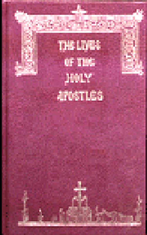 THE LIVES OF THE HOLY APOSTLES, Vol. 2 of a Series