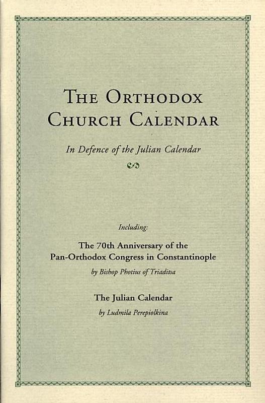 THE ORTHODOX CHURCH CALENDAR: In Defense of the Julian Calendar