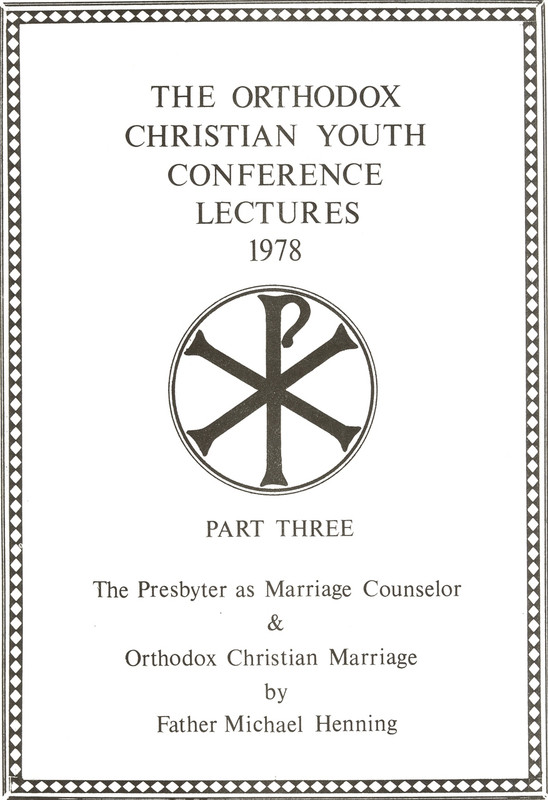 THE ORTHODOX CHRISTIAN YOUTH CONFERENCE LECTURES, NUMBER 3: THE PRESBYTER AS MARRIAGE COUNSELOR AND ORTHODOX CHRISTIAN MARRIAGE