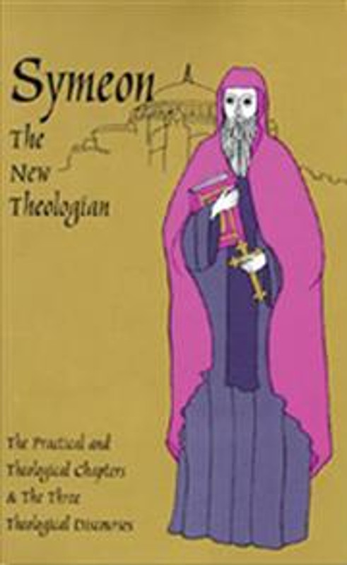 THE PRACTICAL AND THEOLOGICAL CHAPTERS AND THREE THEOLOGICAL DISCOURSES (Symeon The New Theologian)