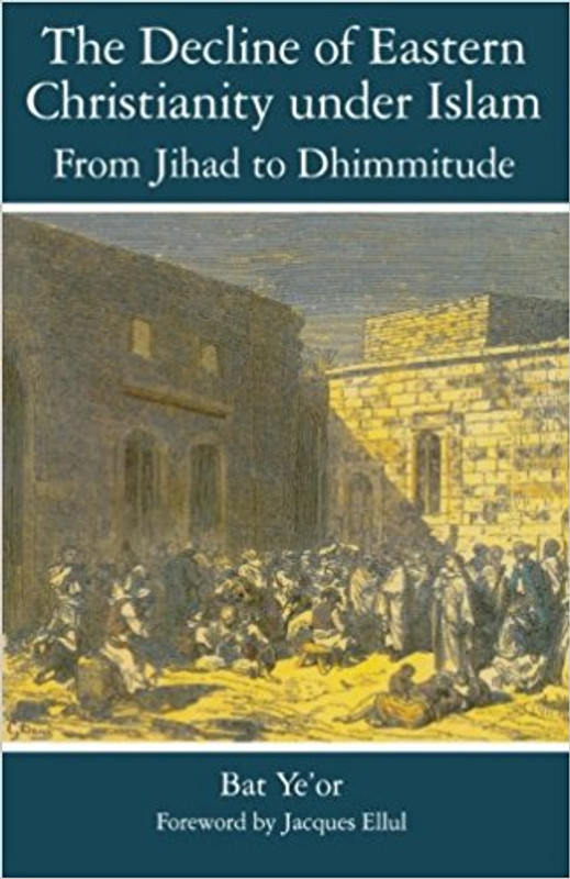 THE DECLINE OF EASTERN CHRISTIANITY UNDER ISLAM: From Jihad to Dhimmitude