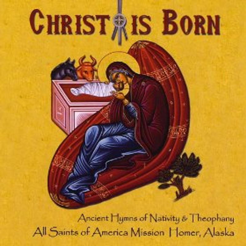 CHRIST IS BORN Ancient Hymns of Nativity & Theophany