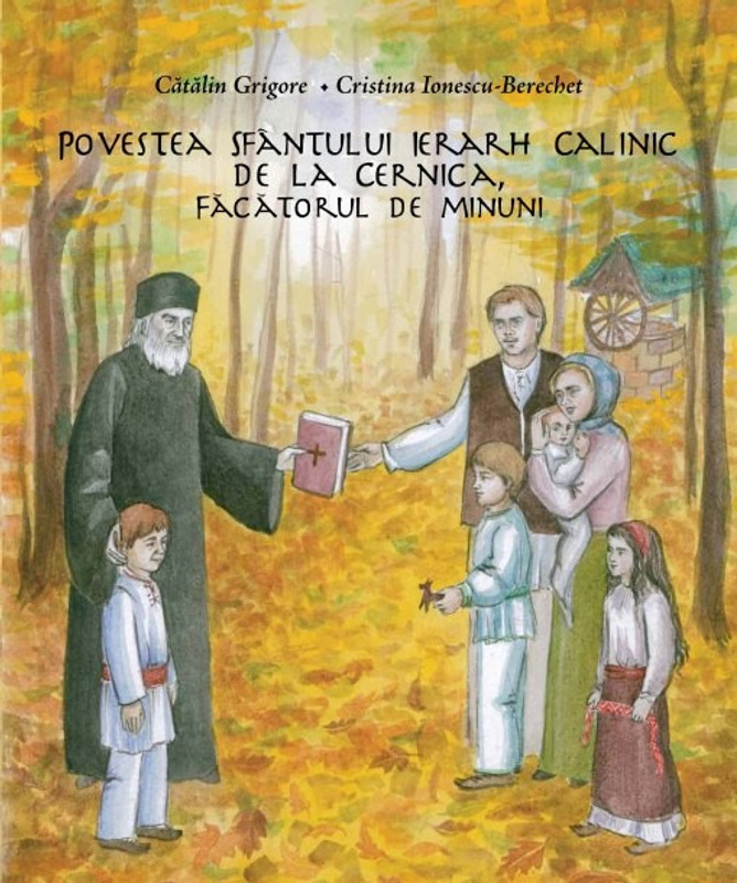 THE STORY OF THE HOLY HEIRARCH CALINIC OF CERNICA THE WONDERWORKER (Romanian language version)