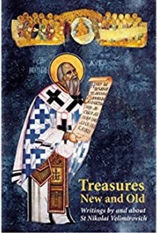 TREASURES NEW AND OLD: Writings by and about St. Nikolai Velimirovich