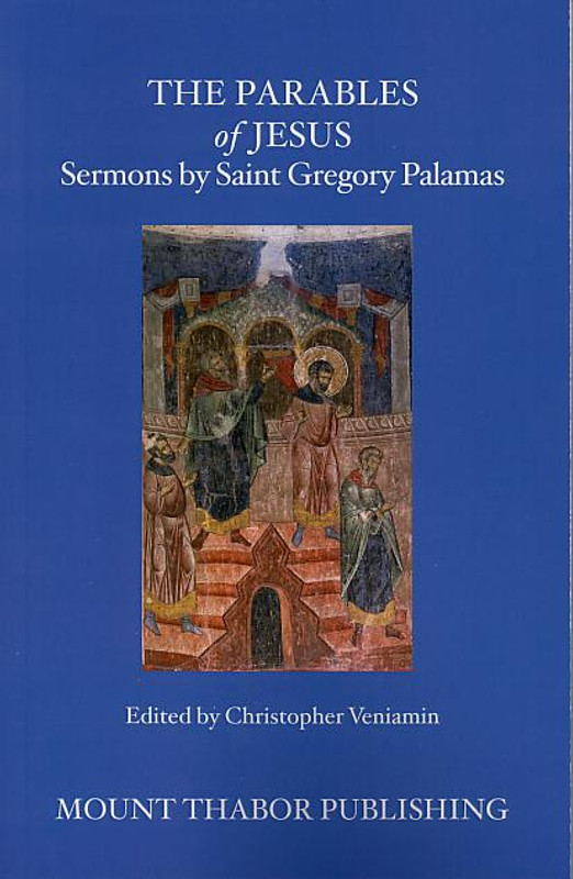 THE PARABLES OF JESUS (From the Sermons by Saint Gregory Palamas Series)