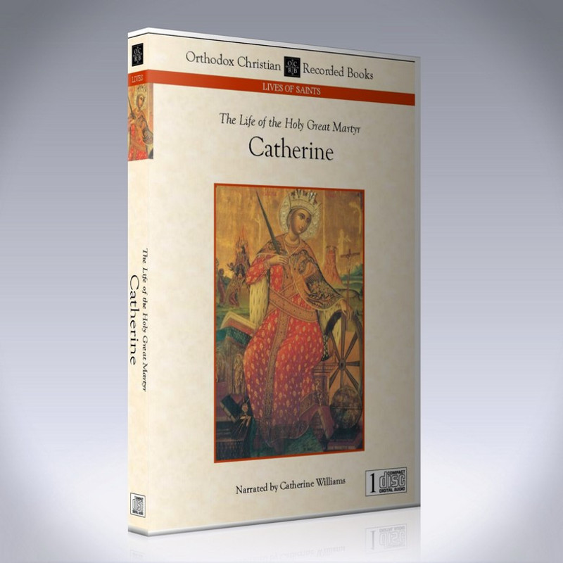 THE LIFE  OF THE HOLY GREAT MARTYR CATHERINE (Narrated CD)