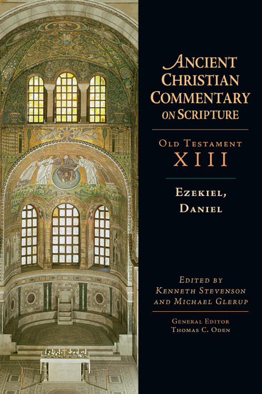 EZEKIEL, DANIEL, VOL 13 (From the Ancient Christian Commentary on Scripture)