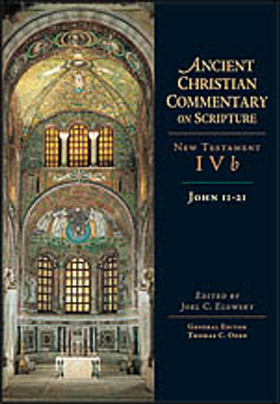 JOHN 11-21, VOL 4b (Ancient Christian Commentary on Scripture series)