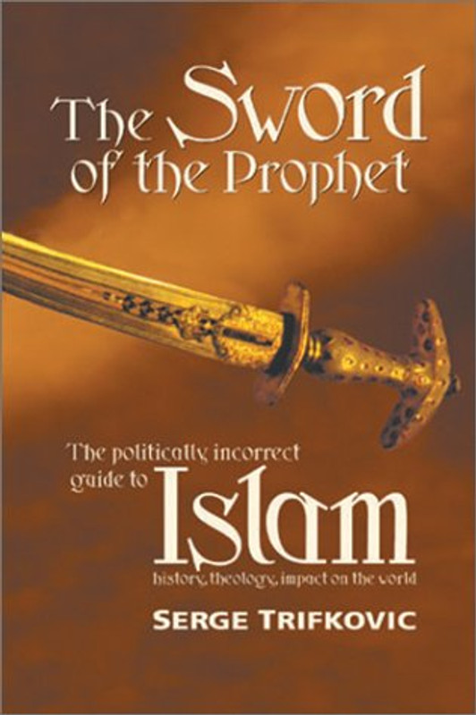 THE SWORD OF THE PROPHET: Islam: History, Theology, Impact on the World