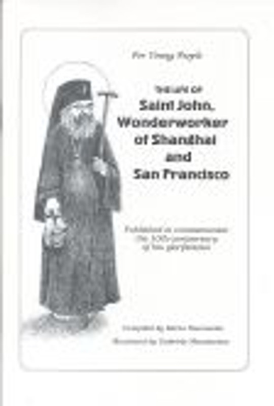 LIFE OF ST. JOHN, WONDERWORKER OF SHANGHAI AND SAN FRANCISCO
