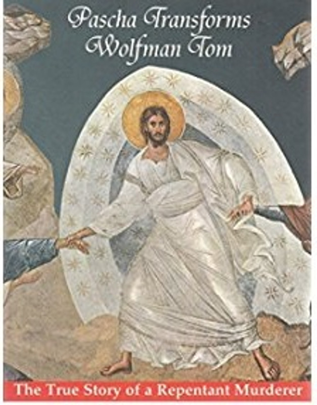 PASCHA TRANSFORMS WOLFMAN TOM: The True Story of a Repentant Murderer