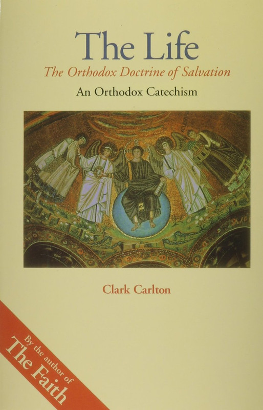 THE LIFE: THE ORTHODOX DOCTRINE OF SALVATION: An Orthodox Catechism