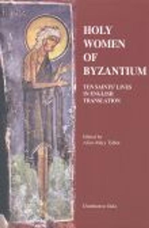 HOLY WOMEN OF BYZANTIUM:Ten Saint's Lives in English