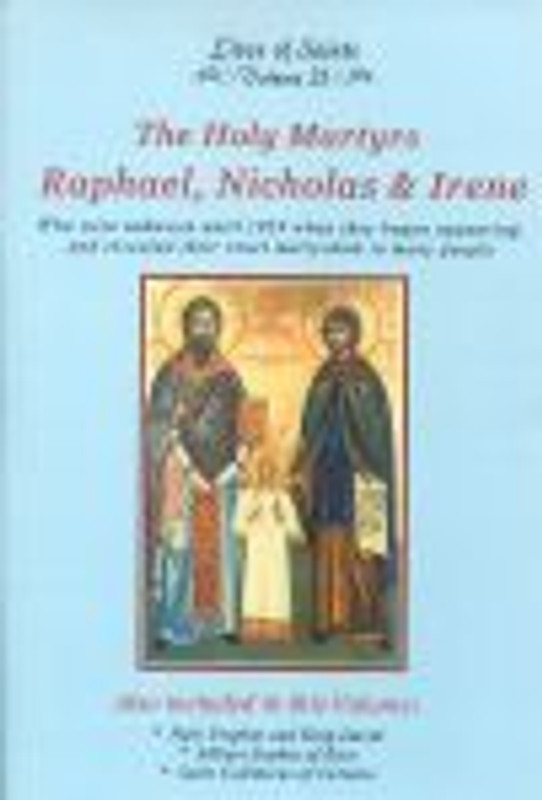 THE HOLY MARTYRS RAPHAEL, NICHOLAS AND IRENE