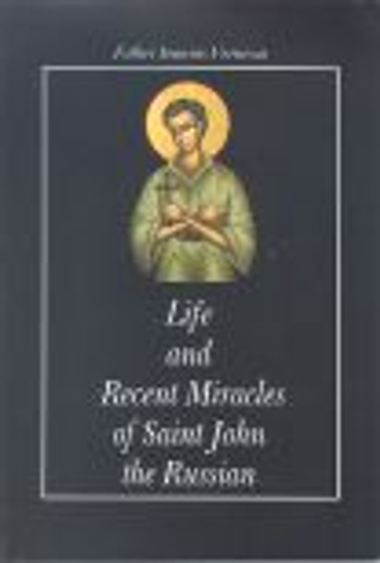 THE LIFE AND RECENT MIRACLES OF ST. JOHN THE RUSSIAN