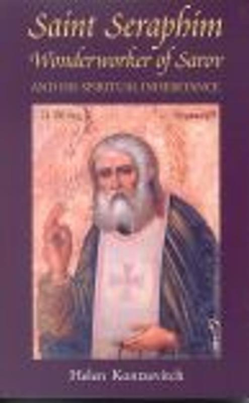 SAINT SERAPHIM, WONDERWORKER OF SAROV: and His Spiritual Inheritance