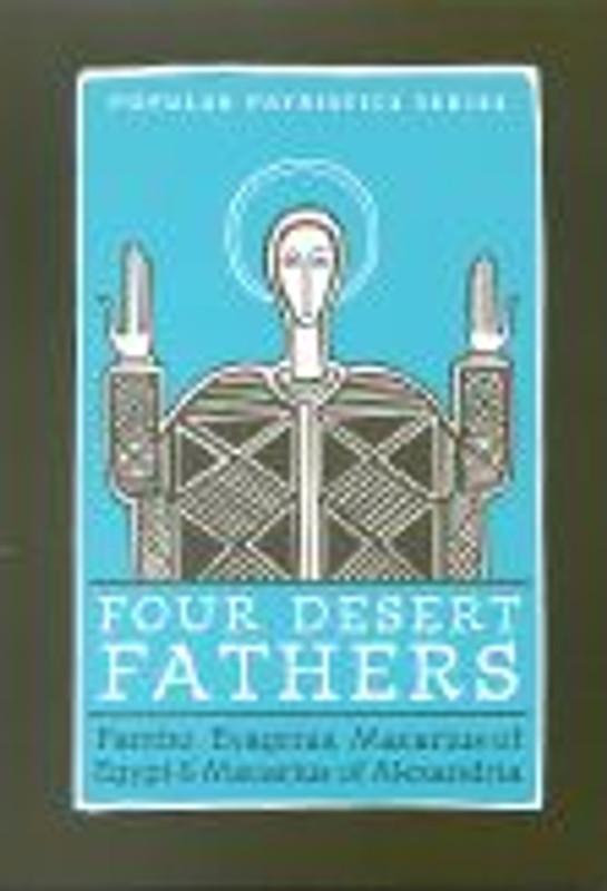 FOUR DESERT FATHERS: PAMBO, Evagrius, Macarius of Egypt and Macarius of Alexandria