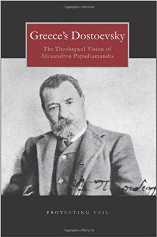 GREECE'S DOSTOYEVSKY: The Theological Vision of Alexandros Papadiamantis