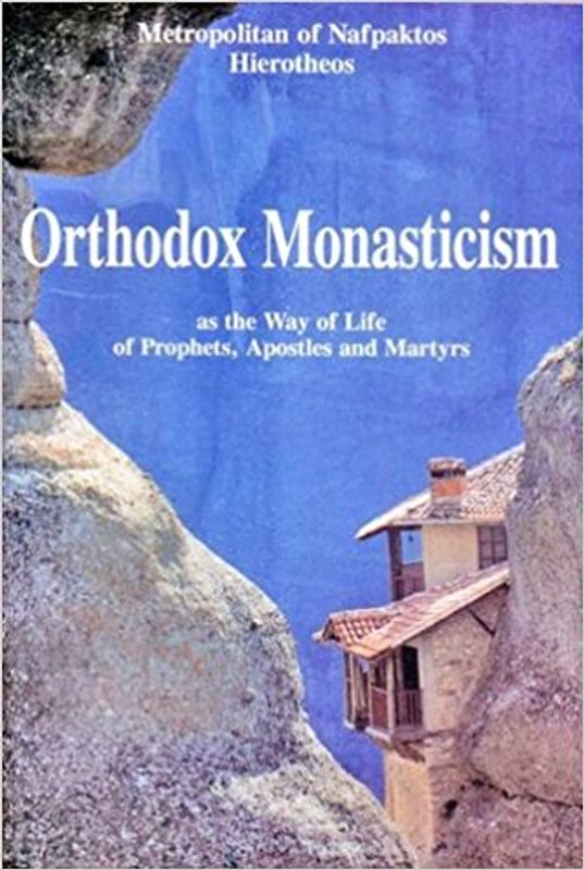 ORTHODOX MONASTACISM: As the Way of Life of Prophets, Apostles and Martyrs