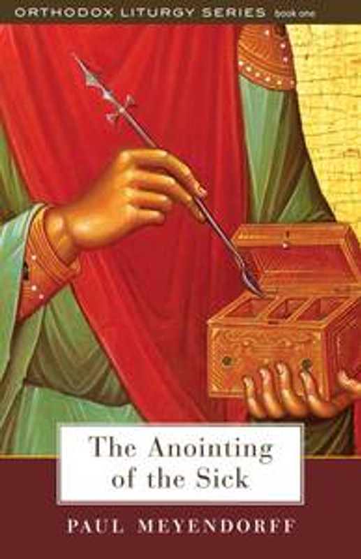 THE ANOINTING OF THE SICK (Book 1 of the Orthodox Liturgy Series)