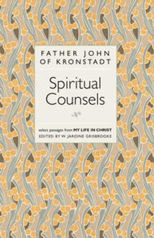 SPIRITUAL COUNSELS OF FATHER JOHN OF KRONSTADT