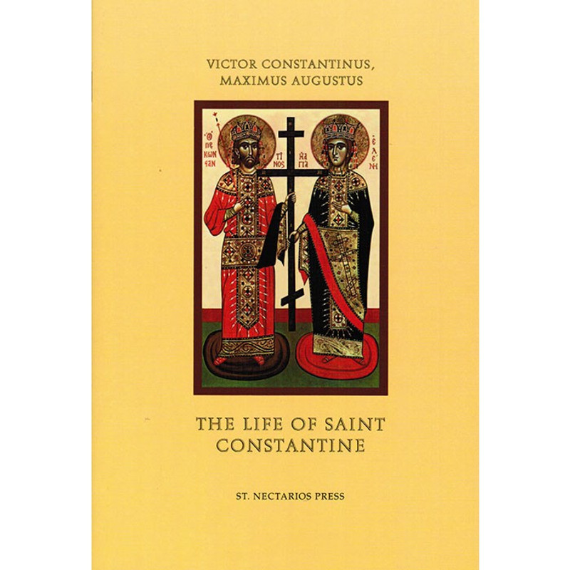 VICTOR CONSTANTINUS, MAXIMUS AUGUSTUS: The Life of St. Constantine and His Mother, St. Helena