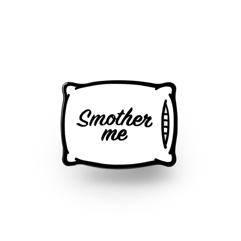 Smother Me Enamel Pin