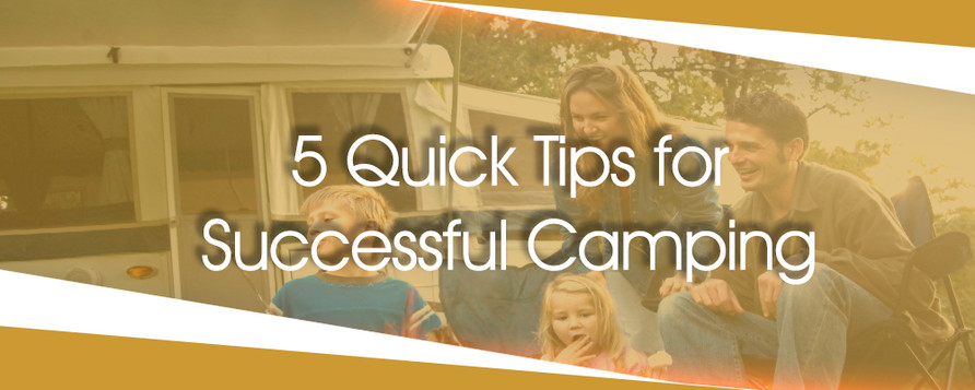 ​5 Quick Tips for Successful Camping