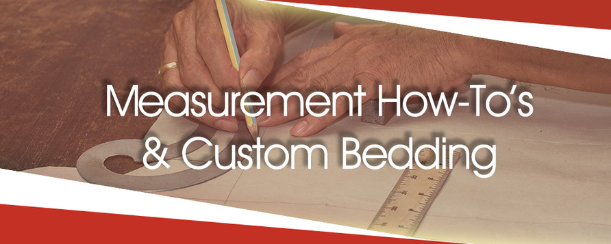 Measurement How-To's & Custom Bedding
