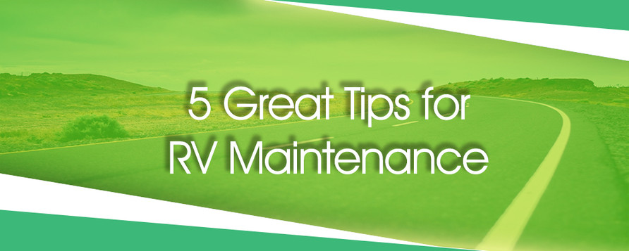 5 Great Tips for RV Maintenance