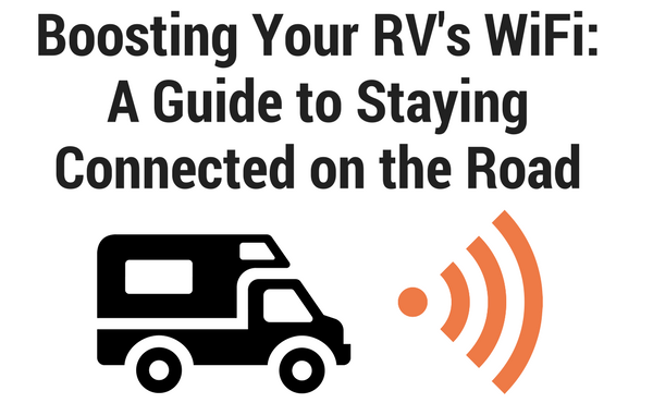 Boosting Your RV's Wi-Fi: A Guide to Staying Connected on the Road