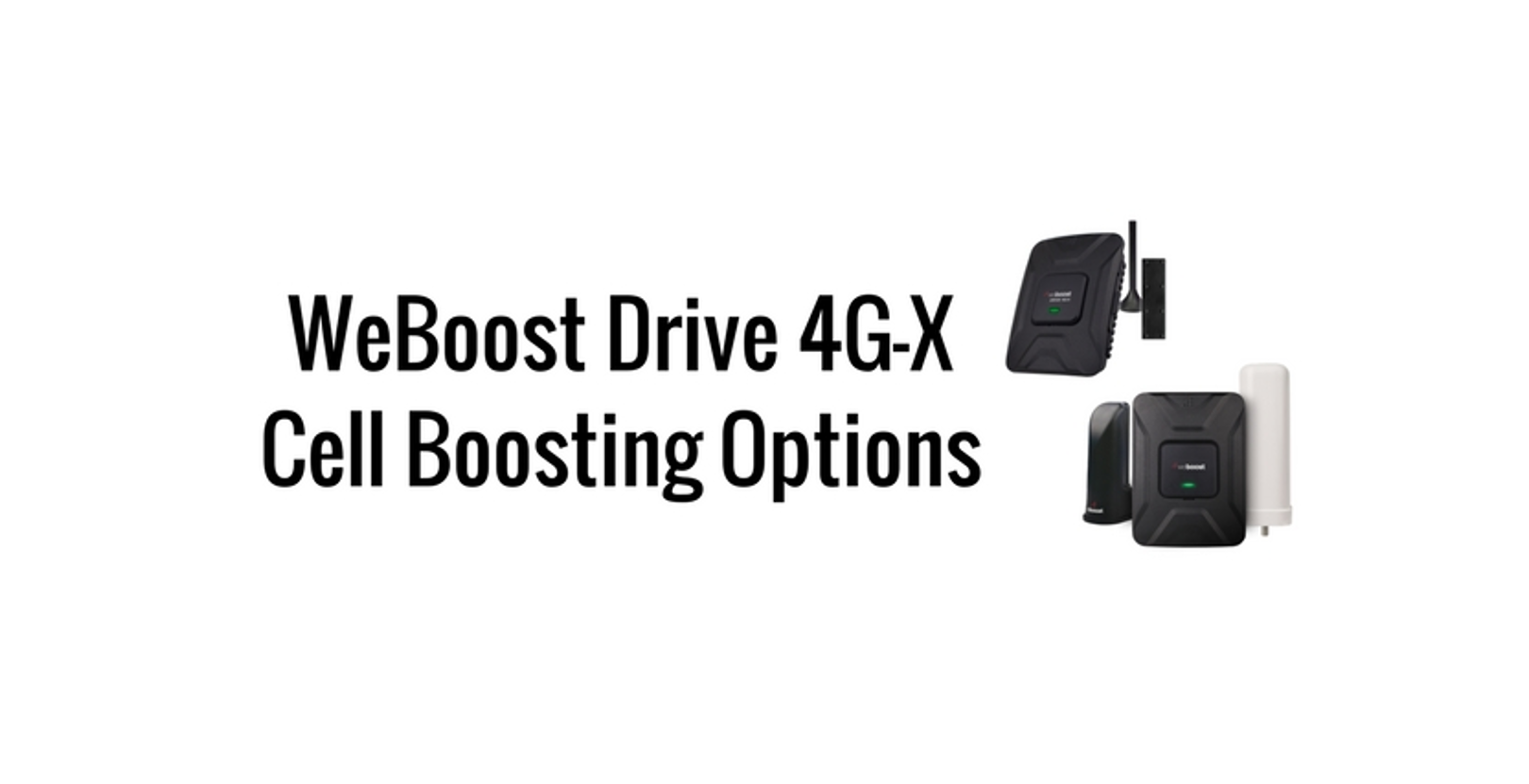 The weBoost 4G-X Cell Boosting Options: 4G-X, 4G-X OTR, and 4G-X RV Kit