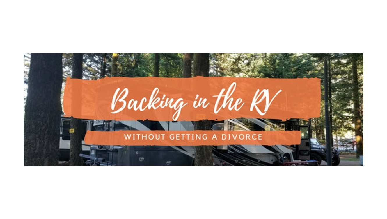 Backing in the RV Without Getting a Divorce