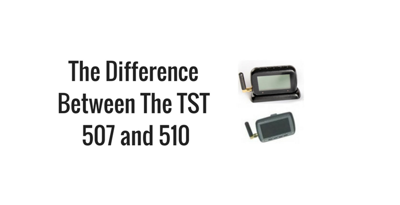 What Are the Differences Between the TST 507 and TST 510 Tire Pressure Monitoring Systems?