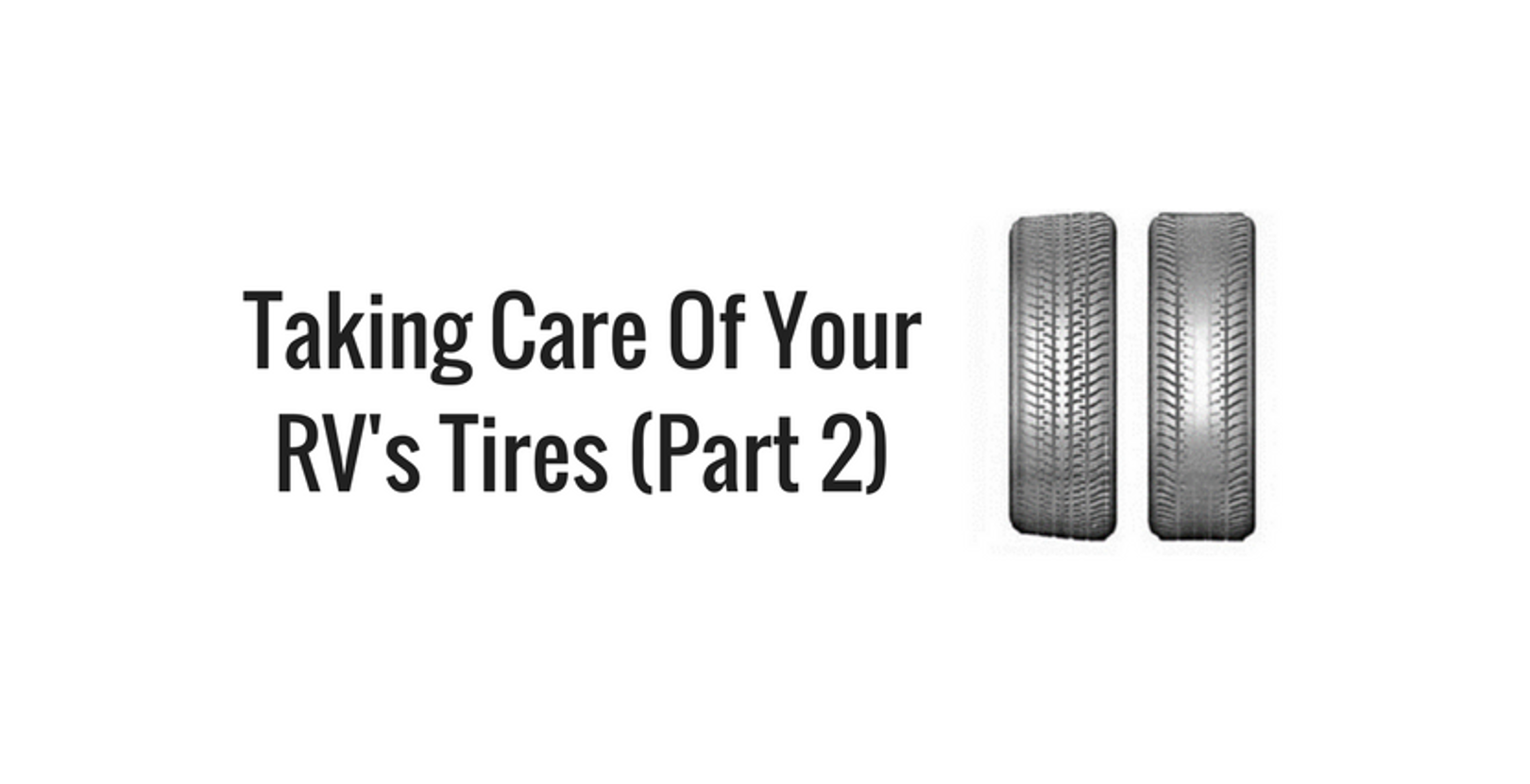 Taking Care of  Your RV's Tires (Part 2)