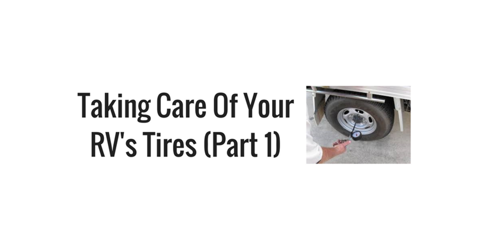 Taking Care of your RV's Tires   (Part 1)