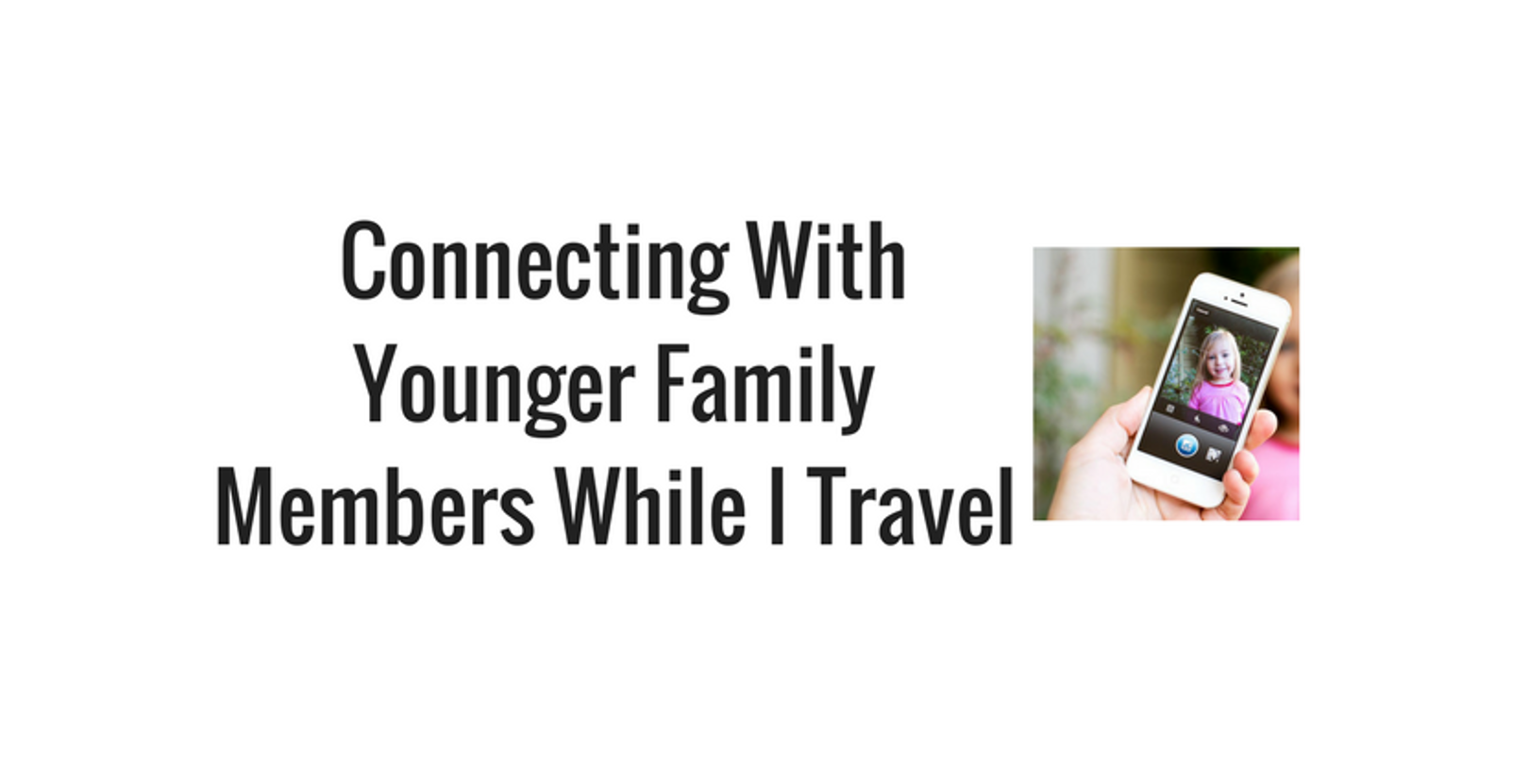 How Can I Stay Connected to Younger Family Members While I Travel?